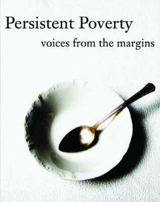 Persistent Poverty: Voices from the margins