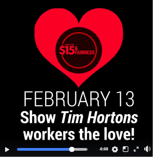 Links to Facebook video - February 13 action. Show Tim Hortons workers the love! $15 & Fairness logo in a red heart.