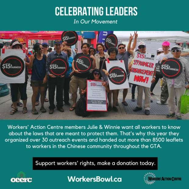 Celebrating leaders in our movement. Winnie and Julie are Workers' Action Centre members sharing workers' rights information with the Chinese community in the GTA. Support workers' rights, make a donation today. WorkersBowl.ca