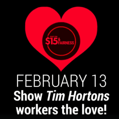 February 13, 2018 Show Tim Hortons workers the love! $15 and Fairness logo in a red heart.