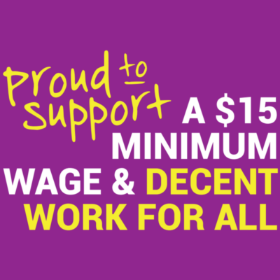 Proud to support a $15 minimum wage & decent work for all